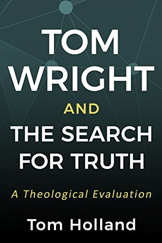 Tom Wright and the Search for Truth: A Theological Evaluation