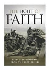 The Fight of Faith - lives and testimonies from the battlefield