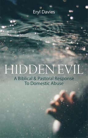Hidden Evil - A biblical and pastoral response to domestic abuse