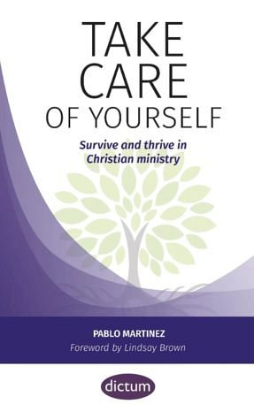 Take care of yourself: Survive and thrive in Christian ministry
