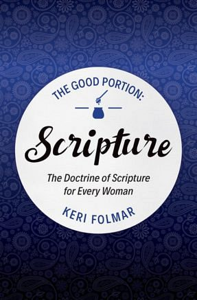 The Good Portion: Scripture -The doctrine of Scripture for every woman