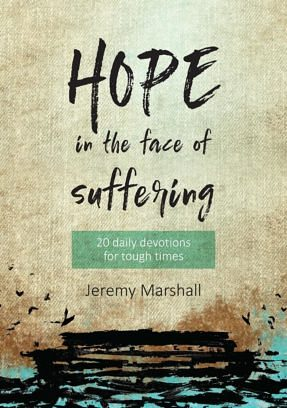 Hope In The Face Of Suffering – 20 daily devotions for tough times