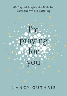 I'm Praying For You - 40 days of praying the Bible for someone who is suffering